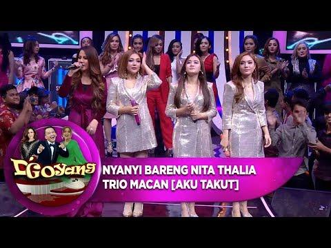 NYANYI SAMBIL GOYANG BARENG NITA THALIA & TRIO MACAN [AKU TAKUT] - D'GOYANG (17/8)