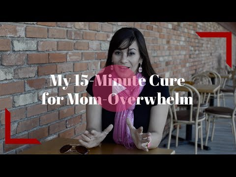 My 15-Minute Cure for Mom-Overwhelm