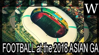 FOOTBALL at the 2018 ASIAN GAMES – MEN'S tournament - WikiVidi Documentary