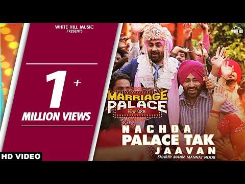 Nachda Palace Tak Jaavan (Full Song) Sharry Mann & Mannat Noor | Marriage Palace | Punjabi Song 2018