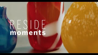 RESIDE MOMENTS - The Art Is In The Glass
