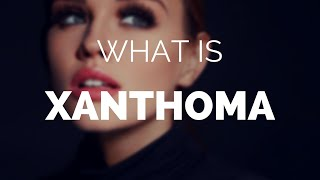 What is Xanthoma?  Is it the same as Xanthelasma?