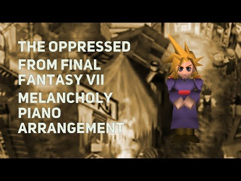 TPR - The Oppressed/Oppressed People (Wall Market theme) - A Melancholy Tribute To Final Fantasy VII