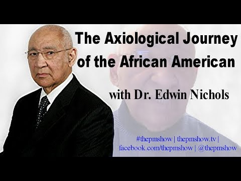 The Axiological Journey of the African American with Dr. Edwin Nichols