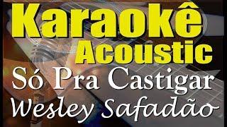 Wesley Safadão - Só Pra Castigar (Karaokê Acústico) playback