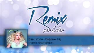 Video Banu Zorlu - Değer mi Hiç (Hasan Akyüz Remix) download MP3, 3GP, MP4, WEBM, AVI, FLV Mei 2018