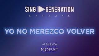 Morat - Yo no merezco volver - Sing Generation Karaoke