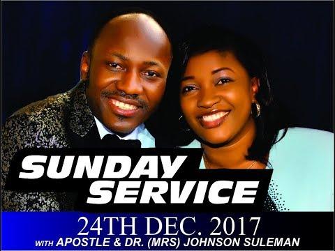 Sun. 24th Dec. 2017 Service LIVE Apostle Johnson Suleman