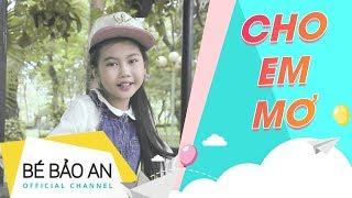Cho Em Mơ - Bé Bảo An - (Official MV)