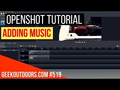 OPENSHOT TUTORIAL: Adding Music Geekoutdoorscom EP519
