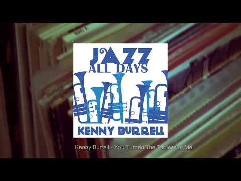 Kenny Burrell - You Turned The Tables On Me