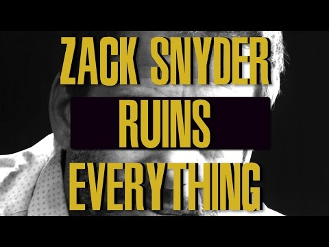Zack Snyder Ruins Everything