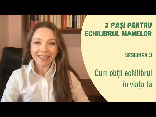 Cum obții echilibrul în viața ta (Sesiune 3 Program