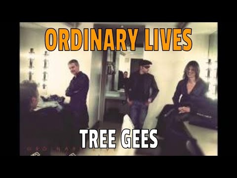ORDINARY LIVES - Tree Gees (The Bee Gees)