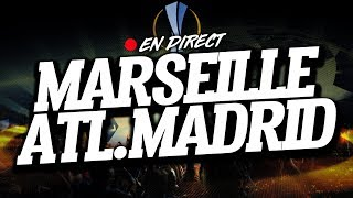🔴 direct / live : marseille - atletico madrid // club house ( om - atl )