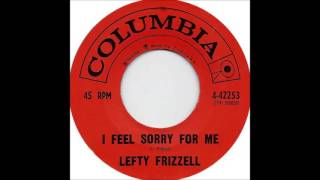 Lefty Frizzell - I Feel Sorry For Me YouTube Videos