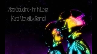 Alex Gaudino - Im In Love (Kurd Maverick Remix) HQ