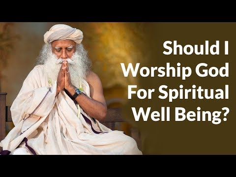 Sadhguru - Should I Worship God For Spiritual Well Being? |