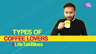 Types Of Coffee Lovers | When Coffee Is Life | Coffee Nahi Toh Kuch Nahi | Life Tak Bites