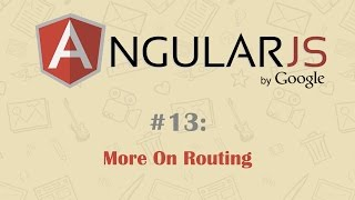 AngularJS Tutorial 13: More on Routing