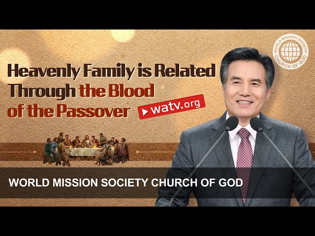 Heavenly Family Is Related Through the Blood of the Passover   WMSCOG, God the Mother
