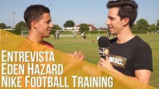 Entrevista Eden Hazard Nike football Training