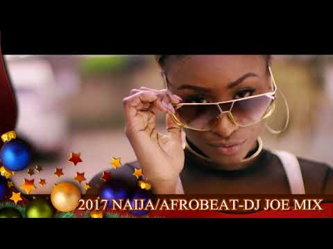 2017 Naija  Afrobeat Vol 2 Reload  DJ JOE MIX
