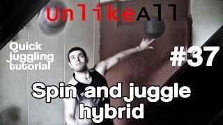 #37 Unlikeall quick juggling tutorial spin and juggle hybrid Короткий урок жонглирования гибрид