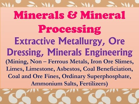 Minerals and Mineral Processing, Extractive Metallurgy, Ore Dressing, Minerals Engineering