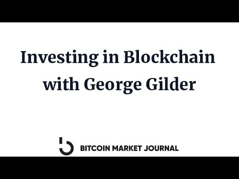 Bitcoin Market Journal Live: Investing In Blockchain With George Gilder