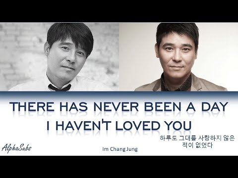 Im Chang Jung (임창정) - There has never been a day I haven't loved you Lyrics/가사 [Han|Rom|Eng]