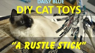 "DIY Cat Toys. ""A Rustle Stick"" Easy & Cheap"