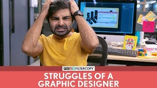 FilterCopy | Struggles Of A Graphic Designer | Ft. Akash Deep Arora