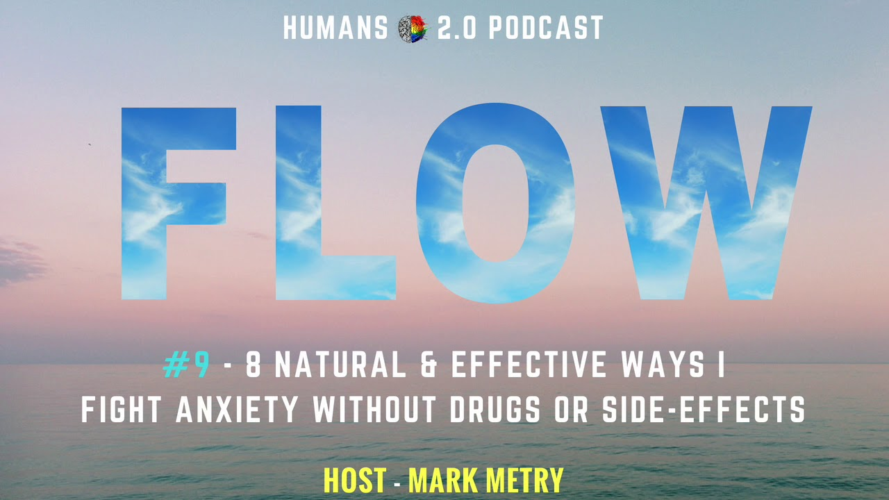 FLOW #9 - 8 Natural & Effective Ways I Fight Anxiety Without Drugs or  Side-Effects