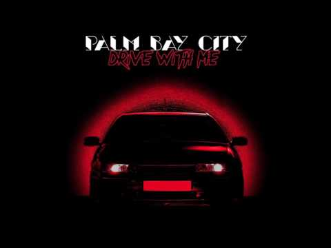 Palm Bay City - Drive With Me (Full Album 2016 )