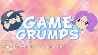 Repeat youtube video Game Grumps Remix - POTUS and the Chinless Wonder OP1 [Eng Dub]