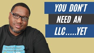 Why You Dont Need an LLC.....Yet!