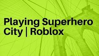 Playing Superhero City | Roblox
