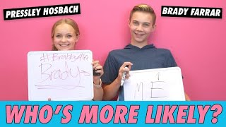 Pressley Hosbach & Brady Farrar - Who's More Likely?