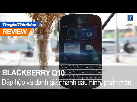Đập hộp đánh giá nhanh Blackberry Q10 chính hãng