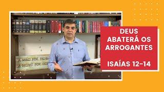 Deus abaterá os arrogantes - Is 12-14