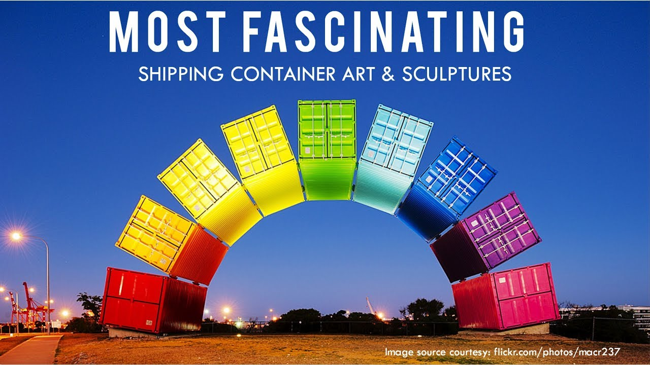 10 Most Fascinating Shipping Container Art And Sculptures From Around The World 2018 Youtube