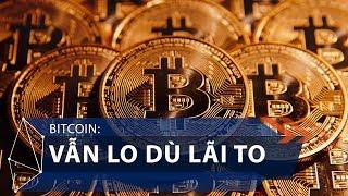 Bitcoin: Vẫn lo dù lãi to | VTC1