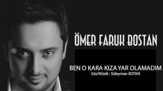 Ömer Faruk Bostan Ben O Kara Kıza Yar Olamadım 2017 BY Ozan KIYAK