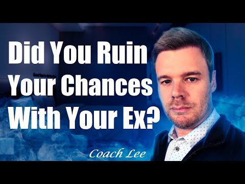 Did You Ruin Your Chances of Getting Your Ex Back