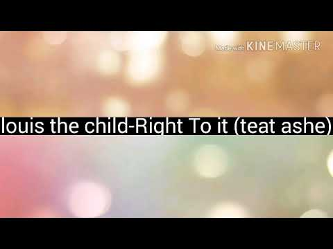 Louis the child-Right To it.  {feat ashe}