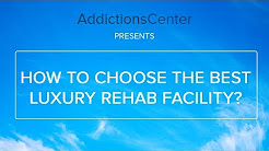 How To Choose The Best Luxury Rehab Facility - 24/7 Addiction Helpline Call 1(800)-615-1067