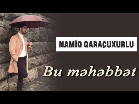 Namiq Qaraçuxurlu - Bu məhəbbət