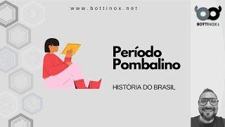 HISTÓRIA DO BRASIL - Período Pombalino (1750-1777)