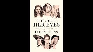 Lecture 95: Through her Eyes; A New History of Ireland in 21 Women by Clodagh Finn